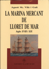 La Marina Mercant de Lloret de Mar. Segles XVIII i XIX.Vilà i Galí, Agustí Maria