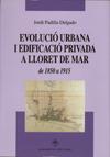 Evolució urbana i edificació privada a Lloret de Mar de 1850 a 1915.Padilla Delgado, Jordi