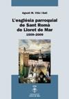 L'església parroquial de Sant Romà de Lloret de Mar: 1509-2009.  Agustí M. Vilà i Galí